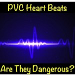 PVC Heart Beats – Are They Dangerous?
